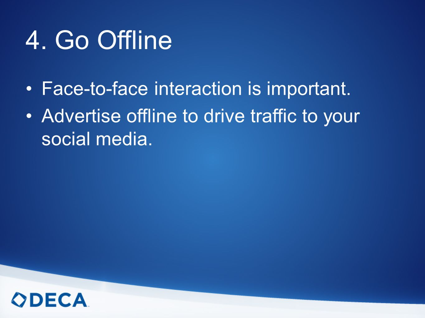 4. Go Offline Face-to-face interaction is important.
