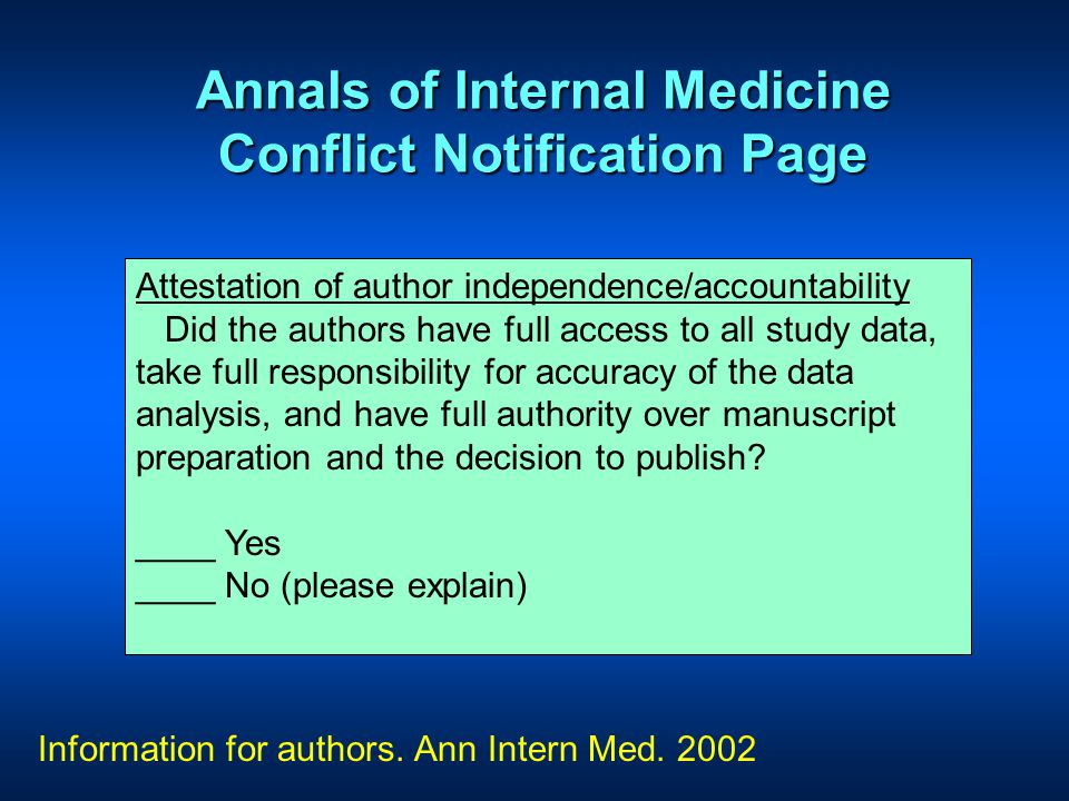 Annals of Internal Medicine Conflict Notification Page Attestation of author independence/accountability Did the authors have full access to all study data, take full responsibility for accuracy of the data analysis, and have full authority over manuscript preparation and the decision to publish.