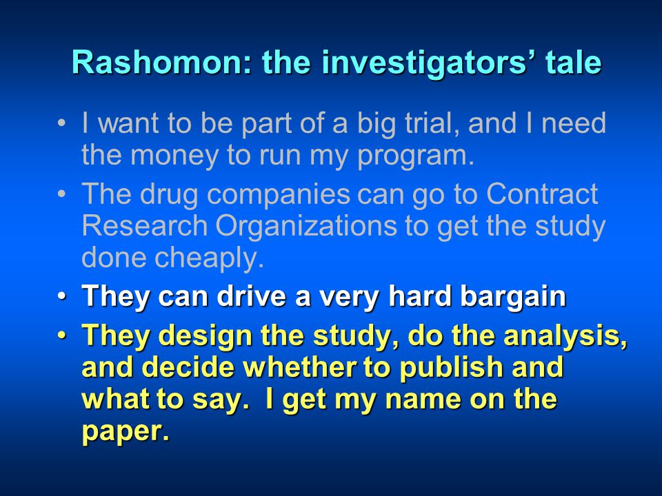 Rashomon: the investigators' tale I want to be part of a big trial, and I need the money to run my program.