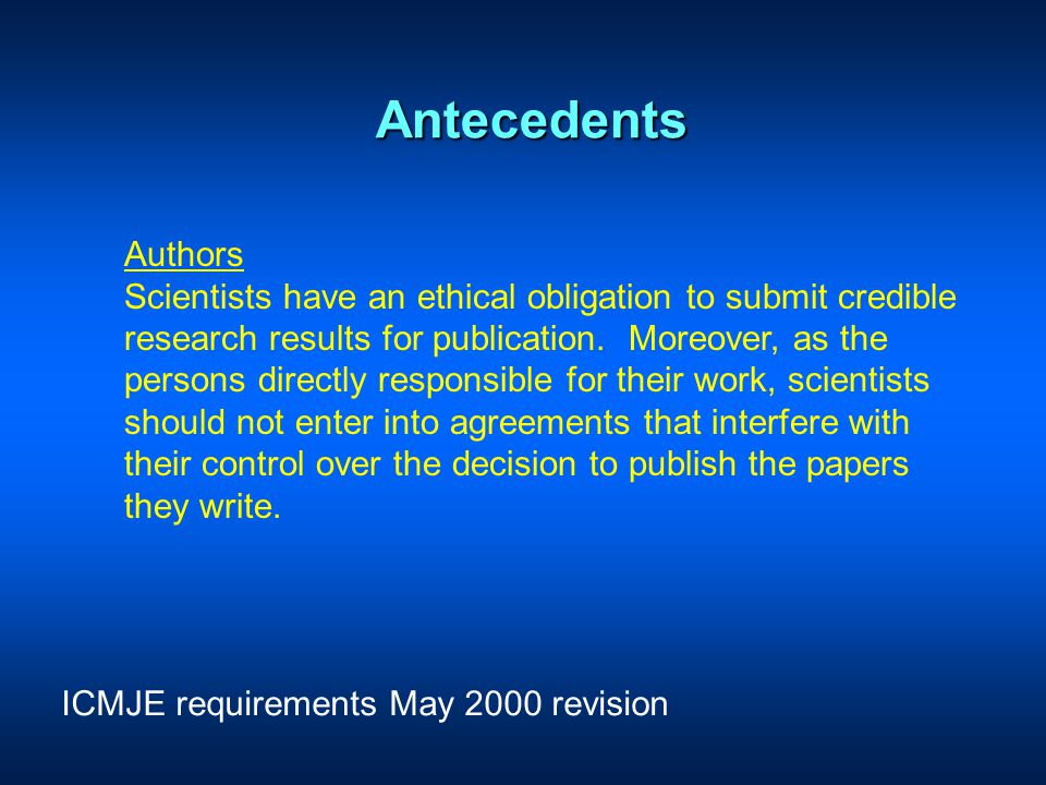 Antecedents Authors Scientists have an ethical obligation to submit credible research results for publication.