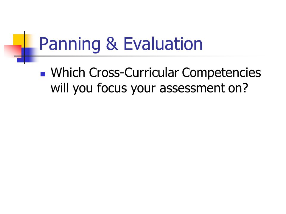 Panning & Evaluation Which Cross-Curricular Competencies will you focus your assessment on