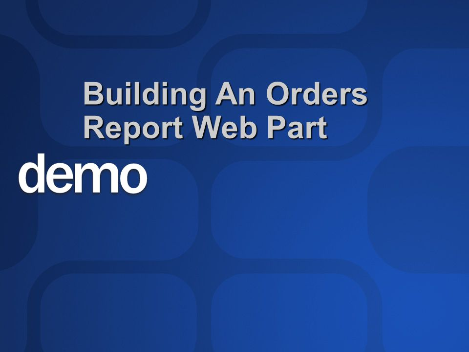 Building An Orders Report Web Part