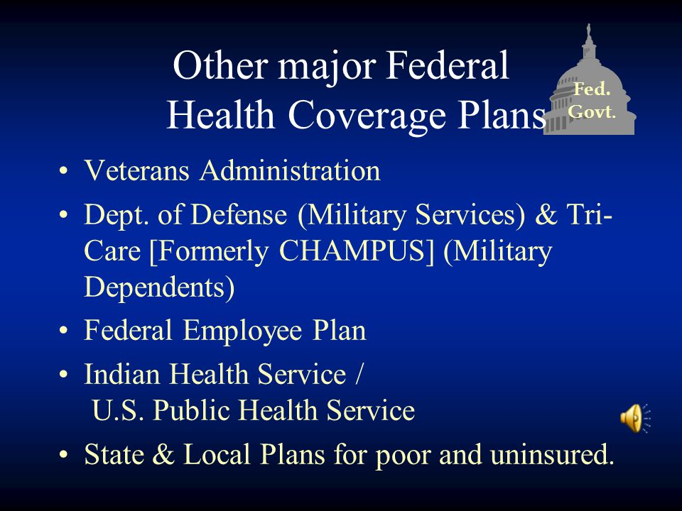 Fed. Govt. Other major Federal Health Coverage Plans Veterans Administration Dept.