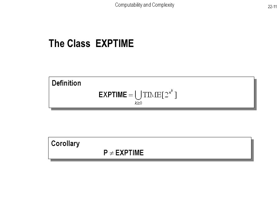Computability and Complexity Definition The Class EXPTIME Corollary P  EXPTIME Corollary P  EXPTIME