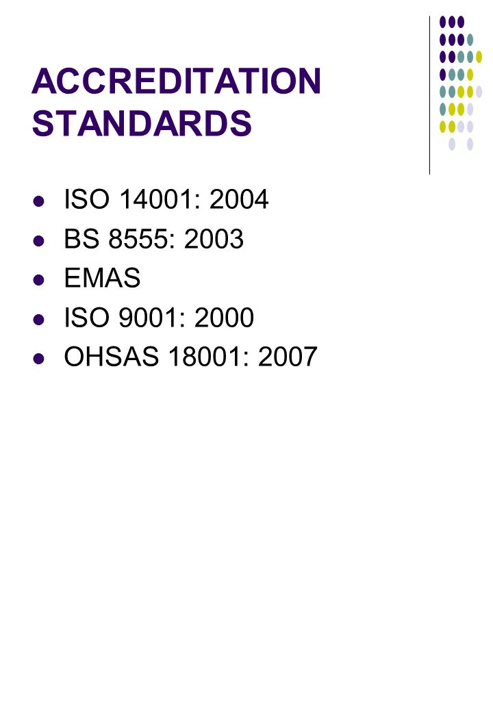 ACCREDITATION STANDARDS ISO 14001: 2004 BS 8555: 2003 EMAS ISO 9001: 2000 OHSAS 18001: 2007