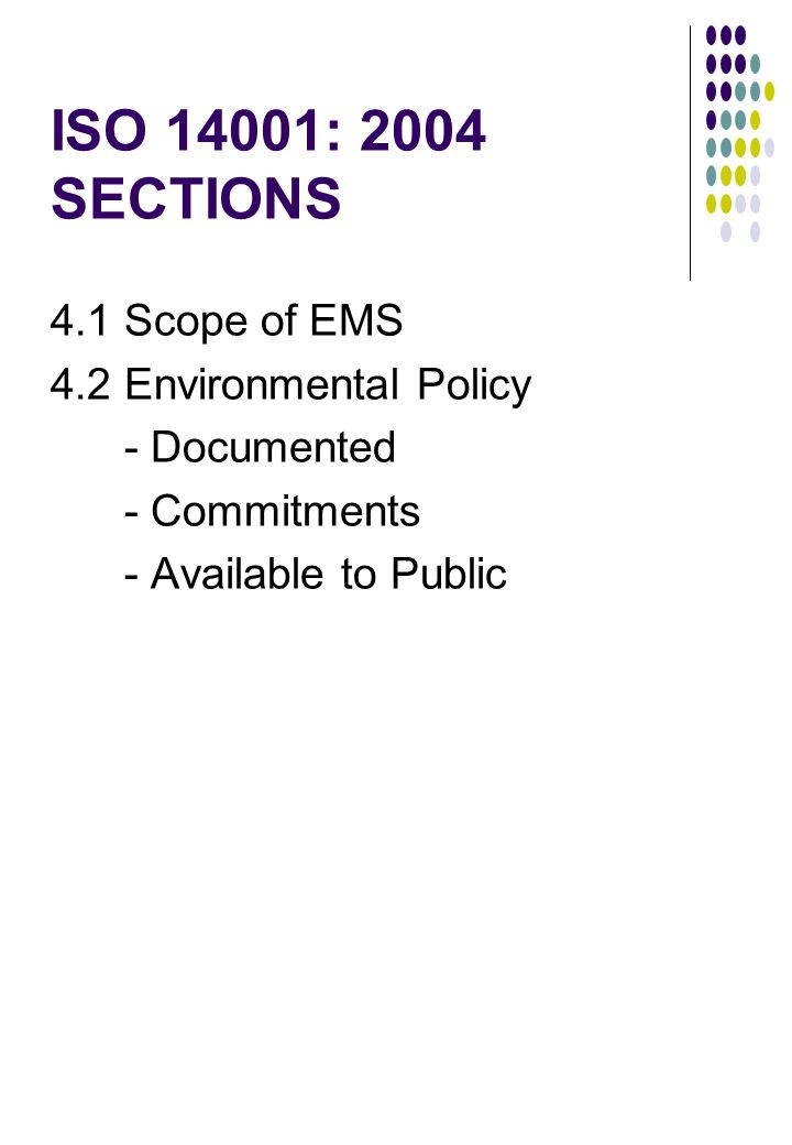 ISO 14001: 2004 SECTIONS 4.1 Scope of EMS 4.2 Environmental Policy - Documented - Commitments - Available to Public