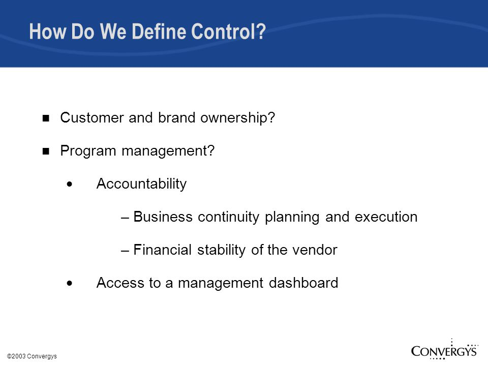 ©2003 Convergys How Do We Define Control. Customer and brand ownership.