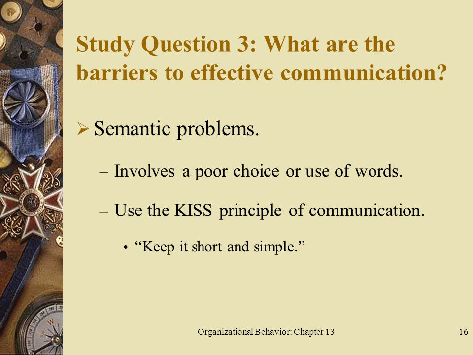 Organizational Behavior: Chapter 1316 Study Question 3: What are the barriers to effective communication.