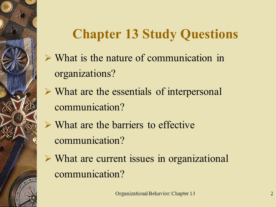 Organizational Behavior: Chapter 132 Chapter 13 Study Questions  What is the nature of communication in organizations.