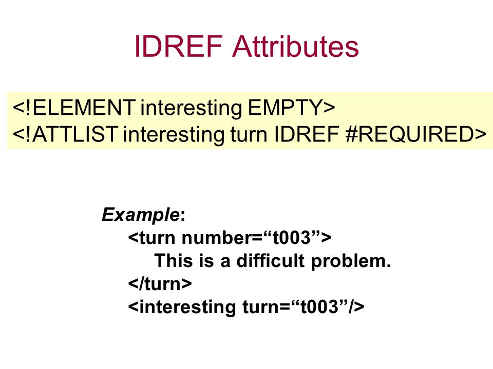 IDREF Attributes Example: This is a difficult problem.