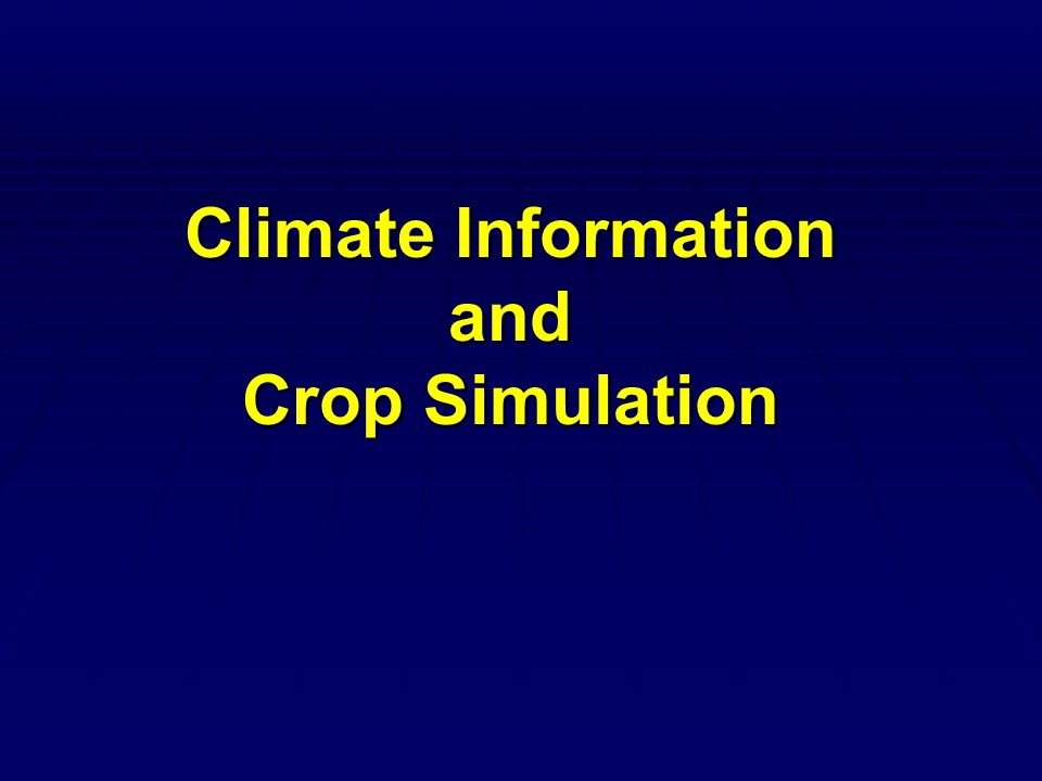 Climate Information and Crop Simulation