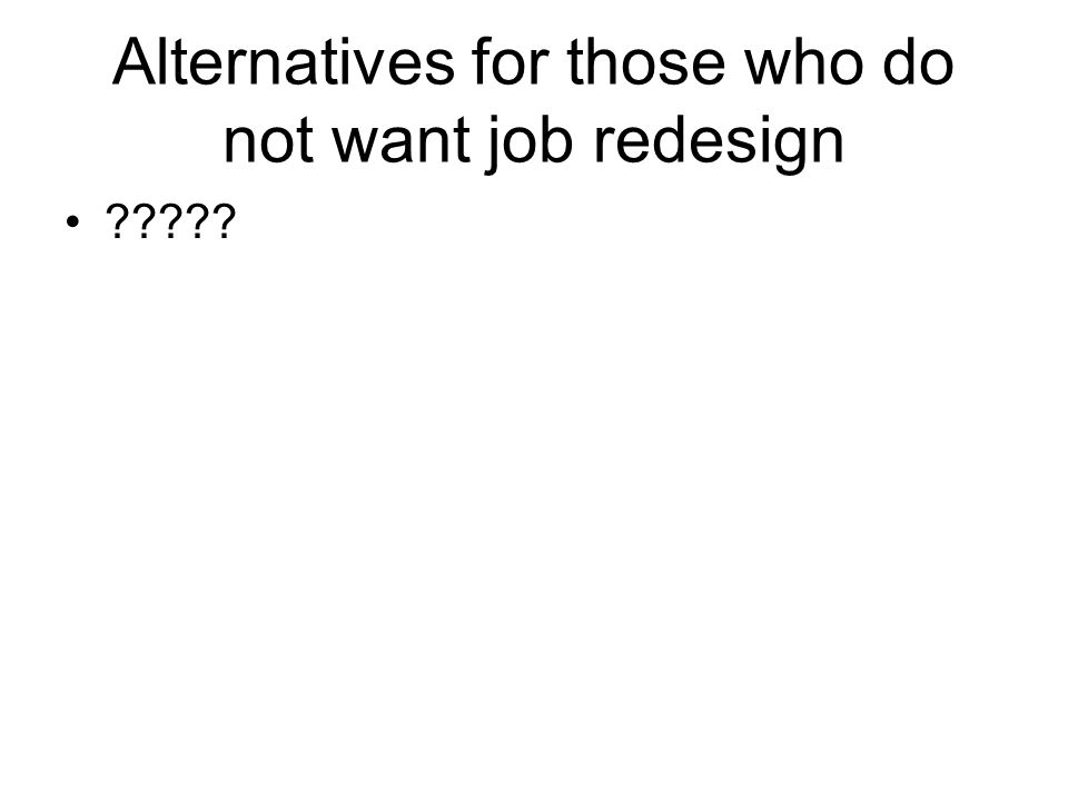 Alternatives for those who do not want job redesign