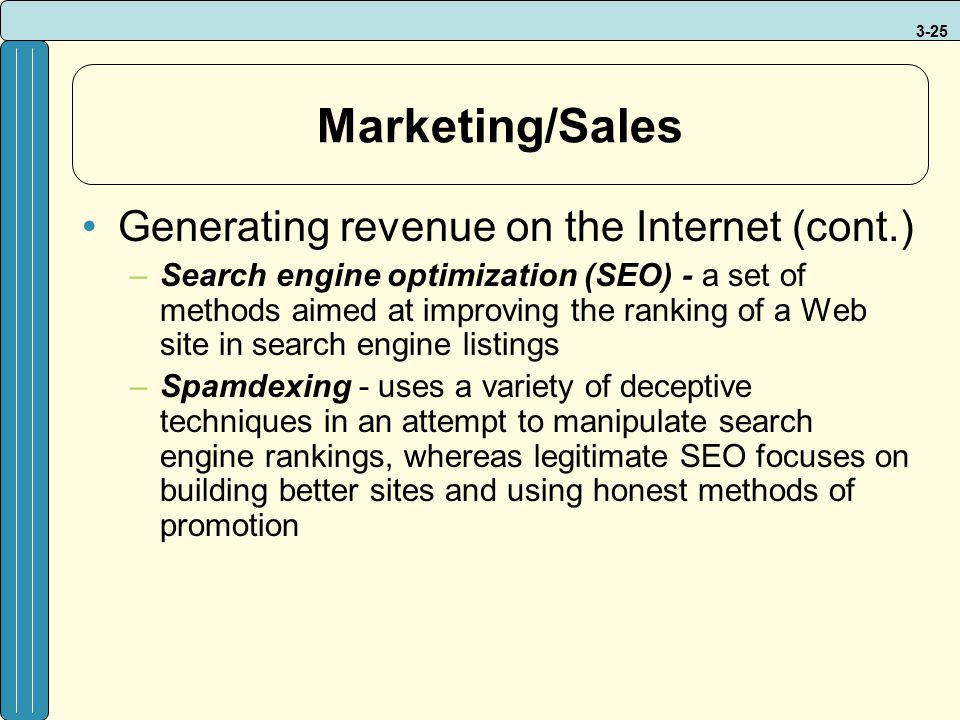 3-25 Marketing/Sales Generating revenue on the Internet (cont.) –Search engine optimization (SEO) - a set of methods aimed at improving the ranking of