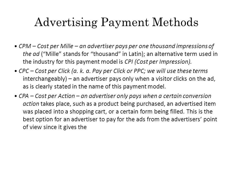 Advertising Payment Methods CPM – Cost per Mille – an advertiser pays per one thousand impressions of the ad ( Mille stands for thousand in Latin); an alternative term used in the industry for this payment model is CPI (Cost per Impression).