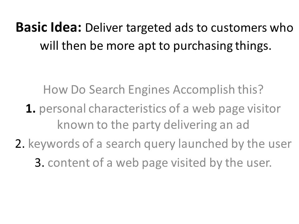 Basic Idea: Deliver targeted ads to customers who will then be more apt to purchasing things.