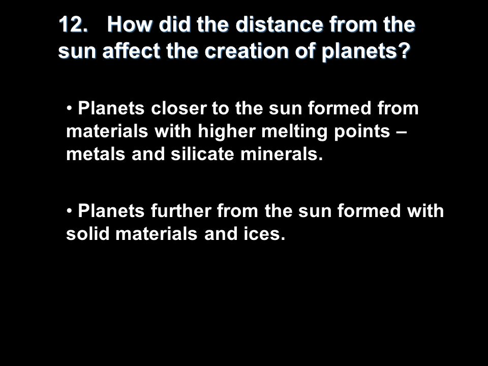 12.How did the distance from the sun affect the creation of planets.