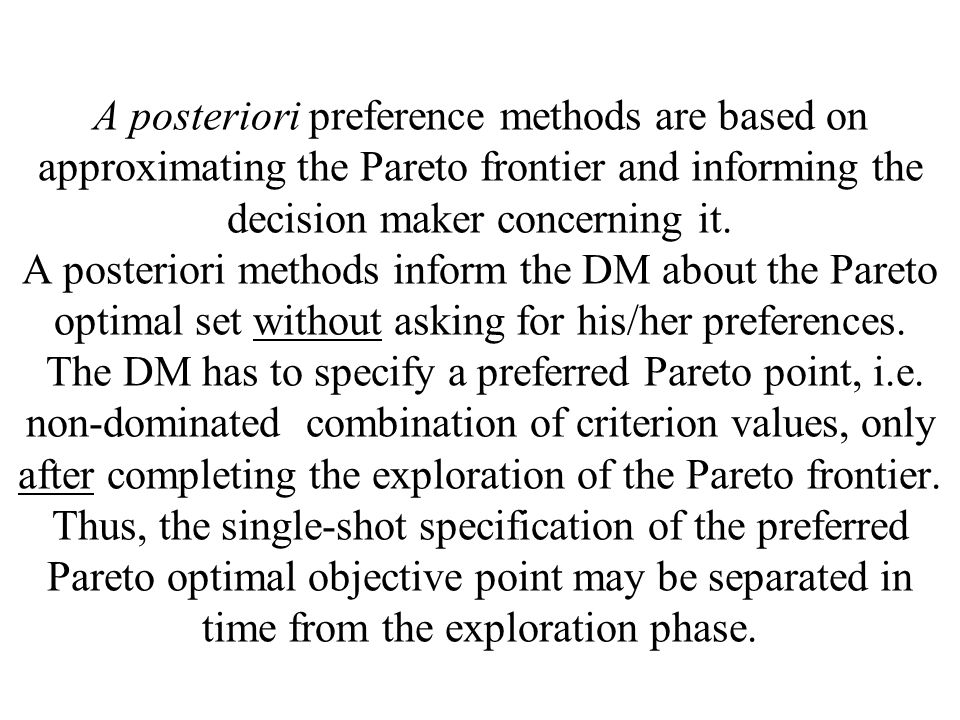 A posteriori preference methods are based on approximating the Pareto frontier and informing the decision maker concerning it.