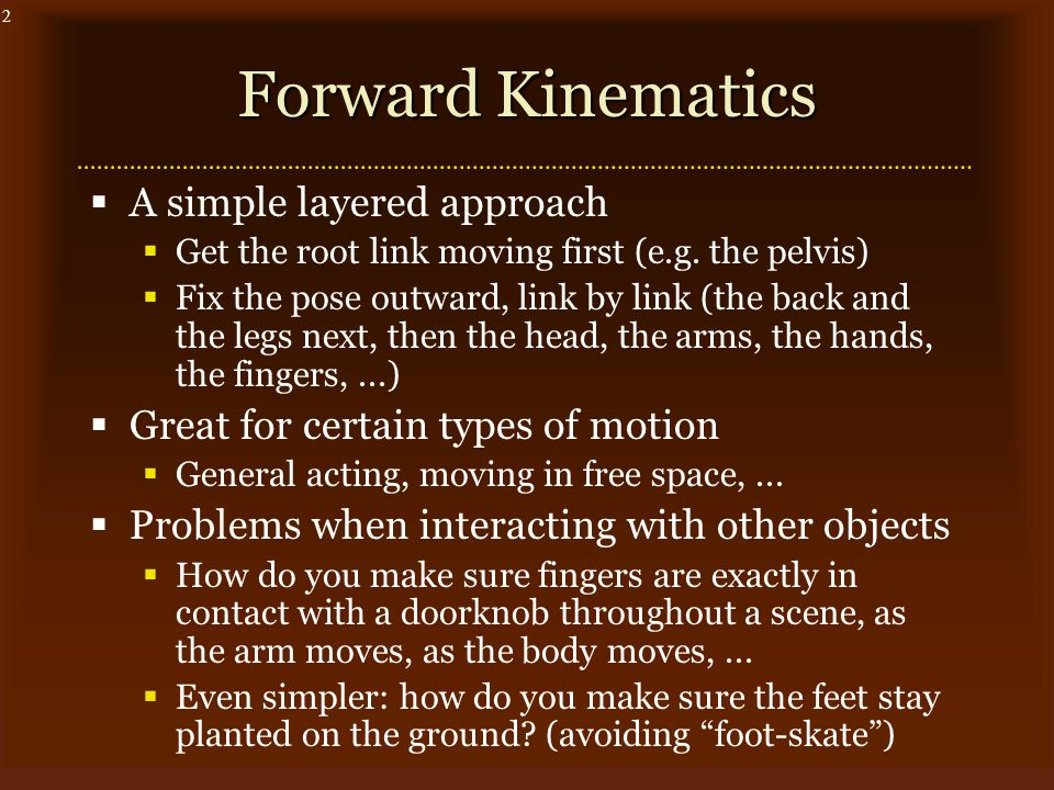 2 Forward Kinematics  A simple layered approach  Get the root link moving first (e.g.