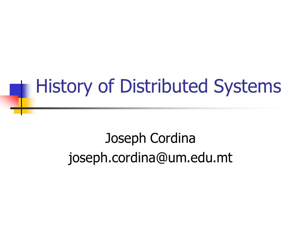 History of Distributed Systems Joseph Cordina