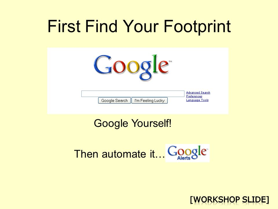 First Find Your Footprint Google Yourself! Then automate it…