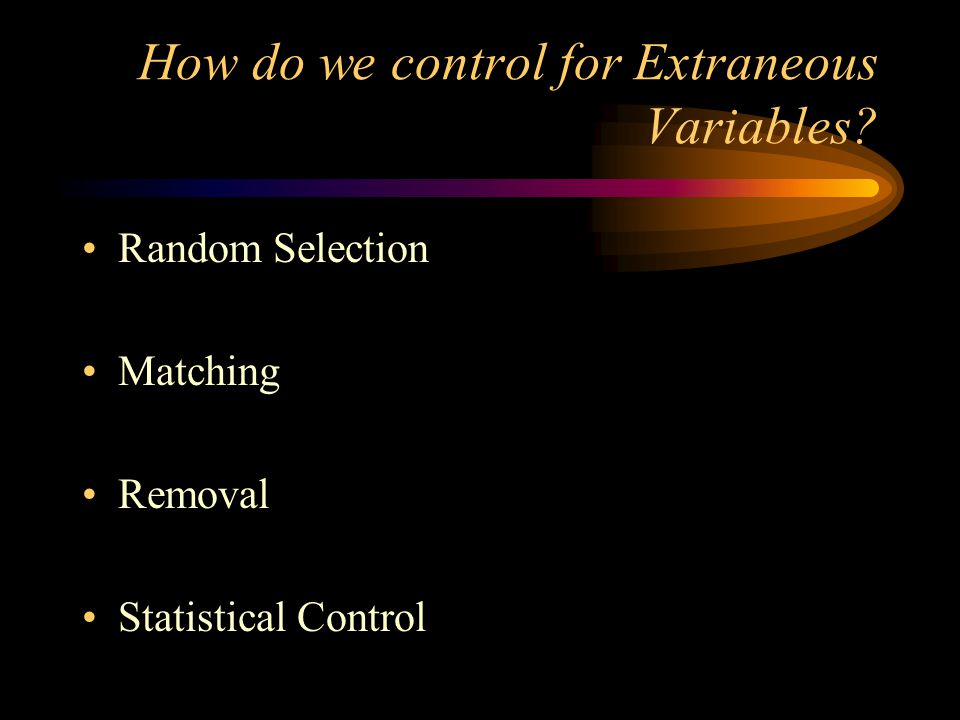 How do we control for Extraneous Variables Random Selection Matching Removal Statistical Control