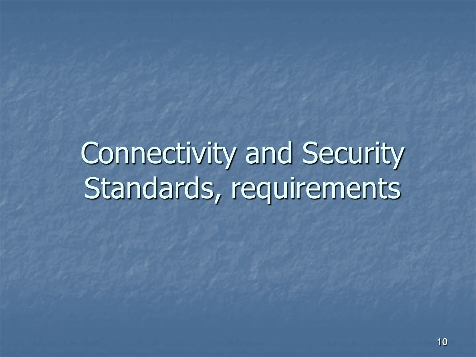10 Connectivity and Security Standards, requirements