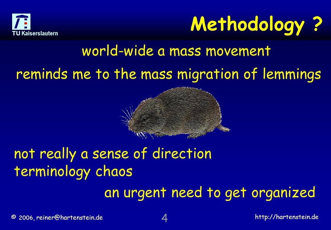 © 2006, reiner@hartenstein.de http://hartenstein.de TU Kaiserslautern 4 world-wide a mass movement Methodology .