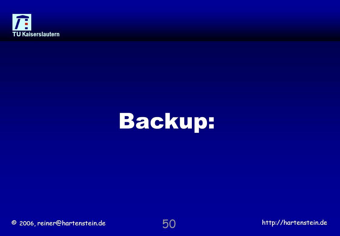 © 2006, reiner@hartenstein.de http://hartenstein.de TU Kaiserslautern 50 Backup:
