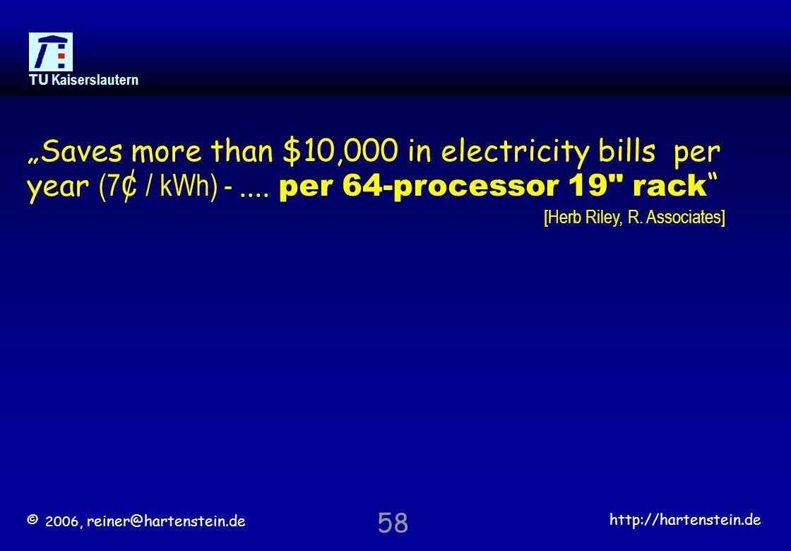 """© 2006, reiner@hartenstein.de http://hartenstein.de TU Kaiserslautern 58 """"Saves more than $10,000 in electricity bills per year (7 ¢ / kWh) -...."""