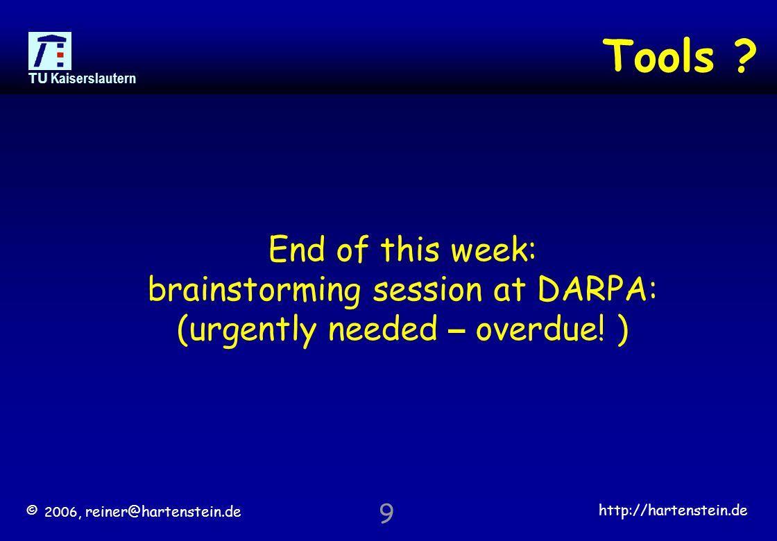 © 2006, reiner@hartenstein.de http://hartenstein.de TU Kaiserslautern 9 End of this week: brainstorming session at DARPA: (urgently needed – overdue.