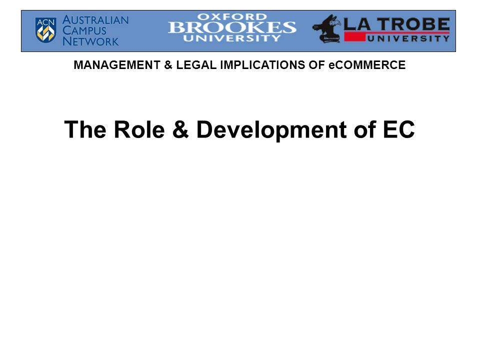 MANAGEMENT & LEGAL IMPLICATIONS OF eCOMMERCE The Role & Development of EC