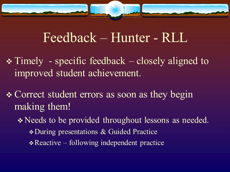 Feedback – Hunter - RLL  Timely - specific feedback – closely aligned to improved student achievement.