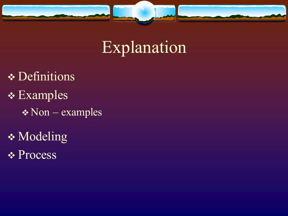 Explanation  Definitions  Examples  Non – examples  Modeling  Process