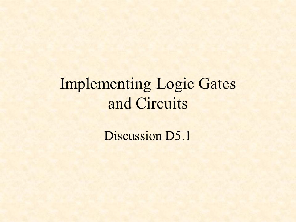 Implementing Logic Gates and Circuits Discussion D5.1