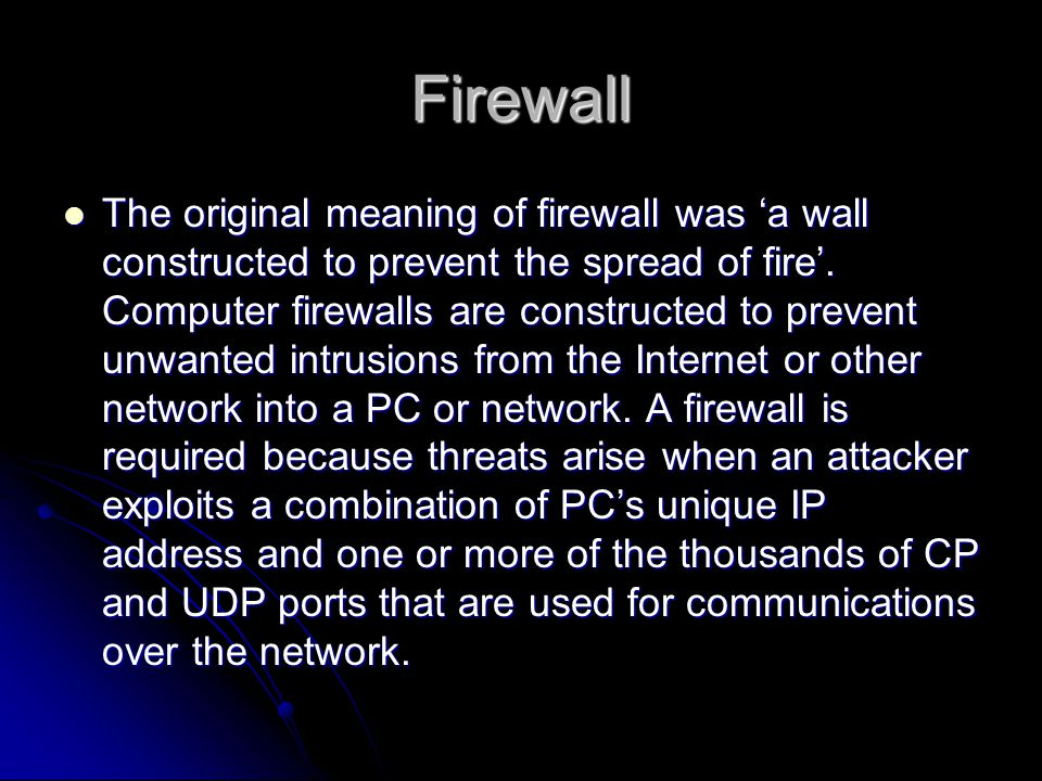 Firewall The original meaning of firewall was 'a wall constructed to prevent the spread of fire'.