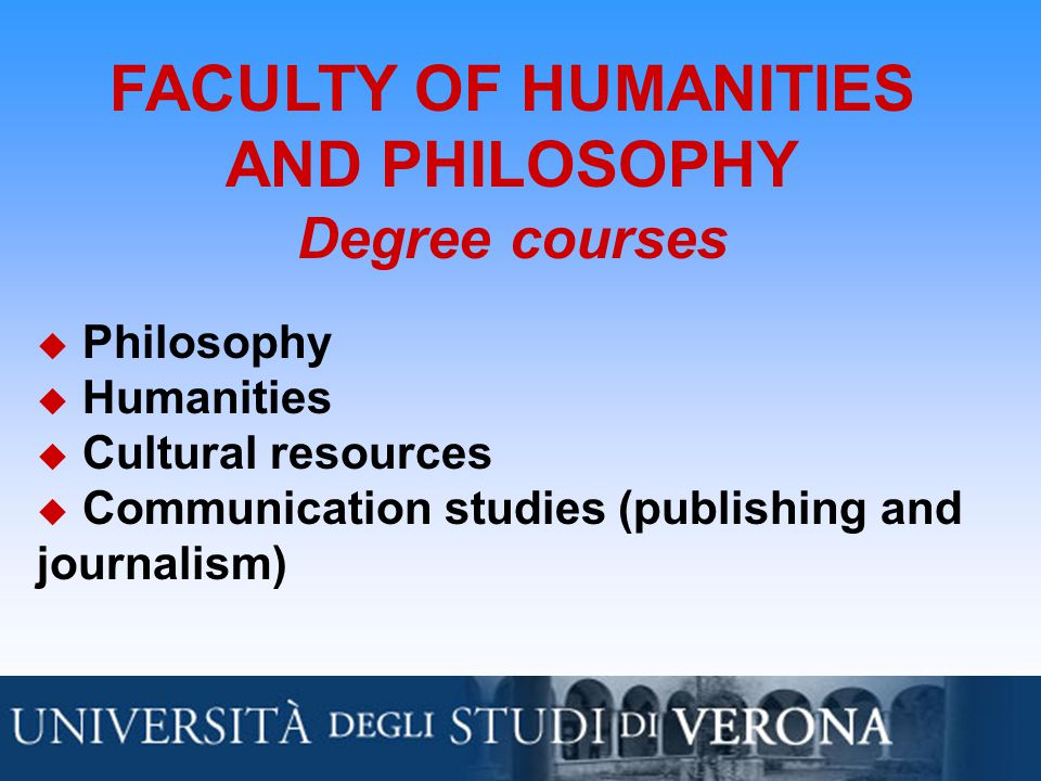 FACULTY OF HUMANITIES AND PHILOSOPHY Degree courses  Philosophy  Humanities  Cultural resources  Communication studies (publishing and journalism)