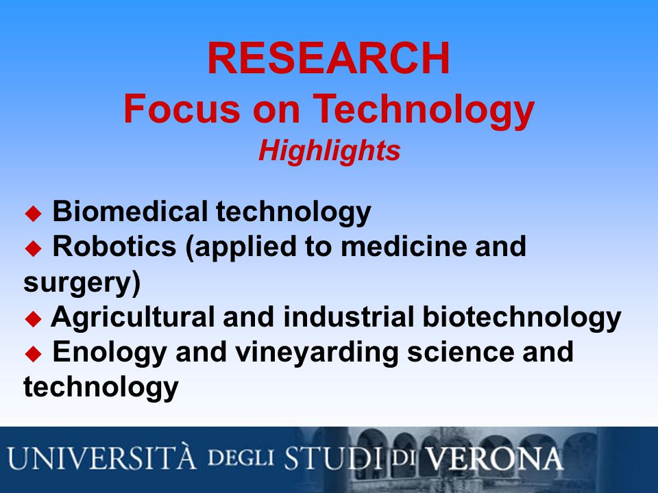 RESEARCH Focus on Technology Highlights  Biomedical technology  Robotics (applied to medicine and surgery)  Agricultural and industrial biotechnology u Enology and vineyarding science and technology