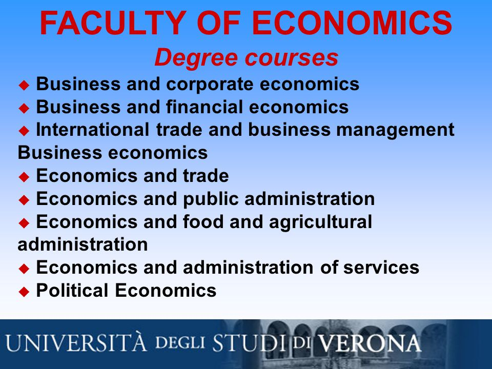 FACULTY OF ECONOMICS Degree courses  Business and corporate economics  Business and financial economics  International trade and business management Business economics  Economics and trade  Economics and public administration  Economics and food and agricultural administration  Economics and administration of services  Political Economics