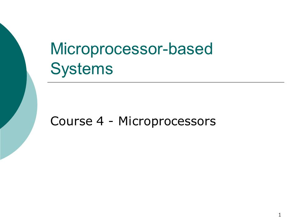 1 Microprocessor-based Systems Course 4 - Microprocessors