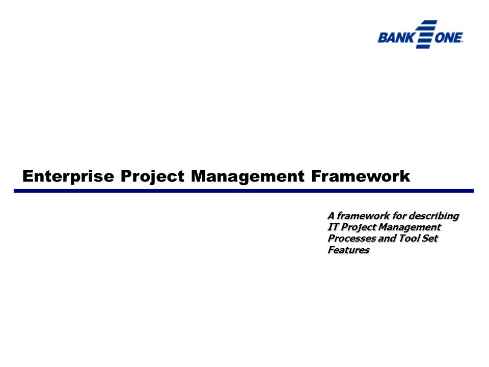 A framework for describing IT Project Management Processes and Tool Set Features Enterprise Project Management Framework