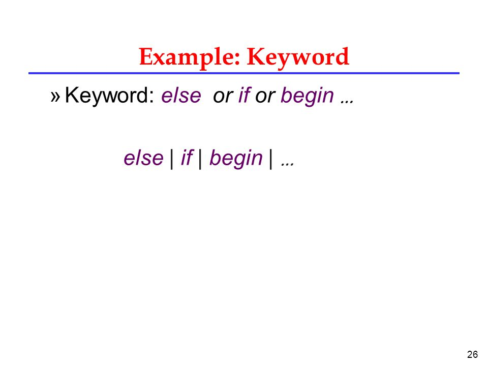 26 Example: Keyword »Keyword: else or if or begin … else | if | begin | …