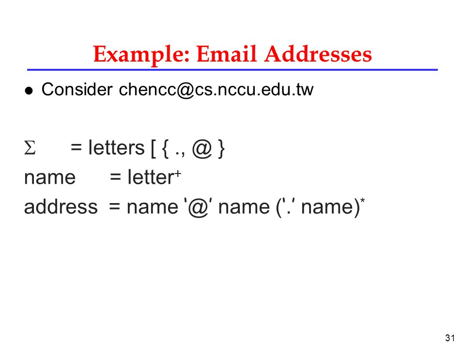 31 Example:  Addresses l Consider  = letters [ } name = letter + address = name ' name ( '.