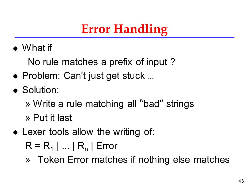 43 Error Handling l What if No rule matches a prefix of input .