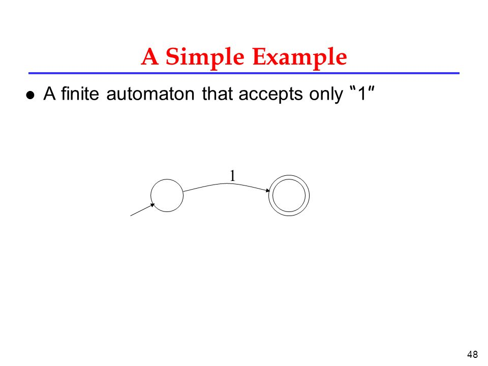 48 A Simple Example A finite automaton that accepts only 1 1