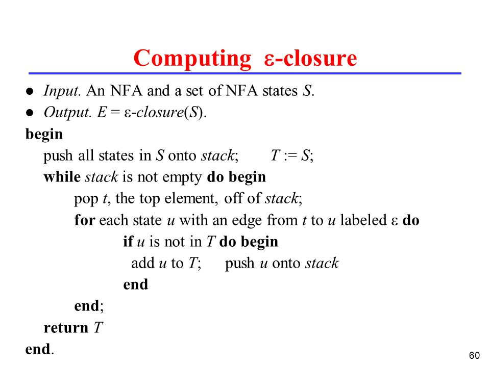 60 Computing  -closure l Input. An NFA and a set of NFA states S.
