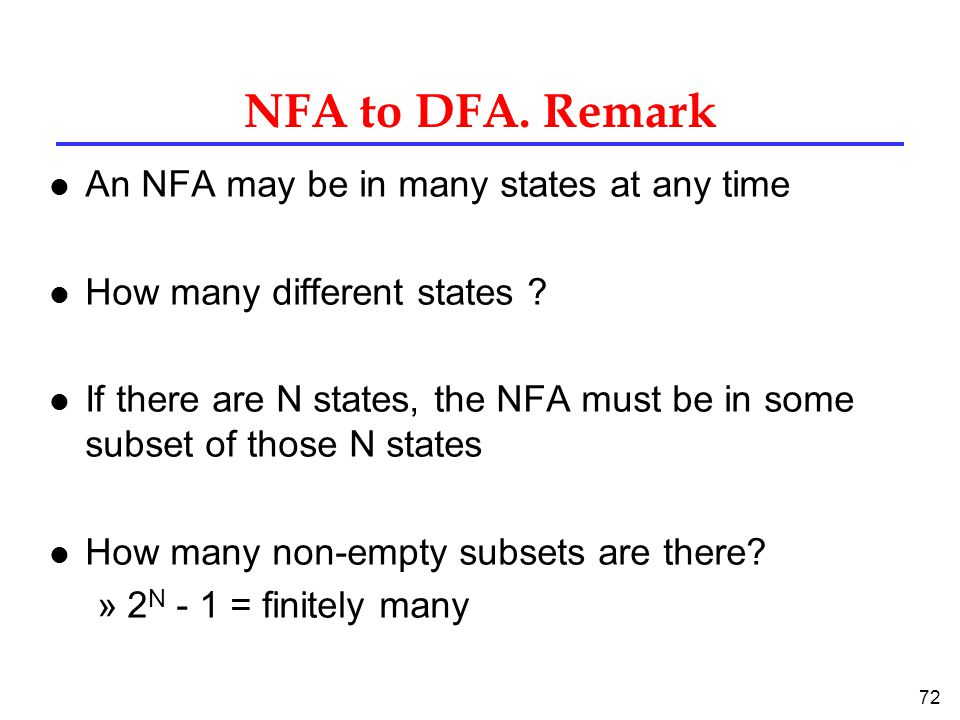 72 NFA to DFA. Remark l An NFA may be in many states at any time l How many different states .