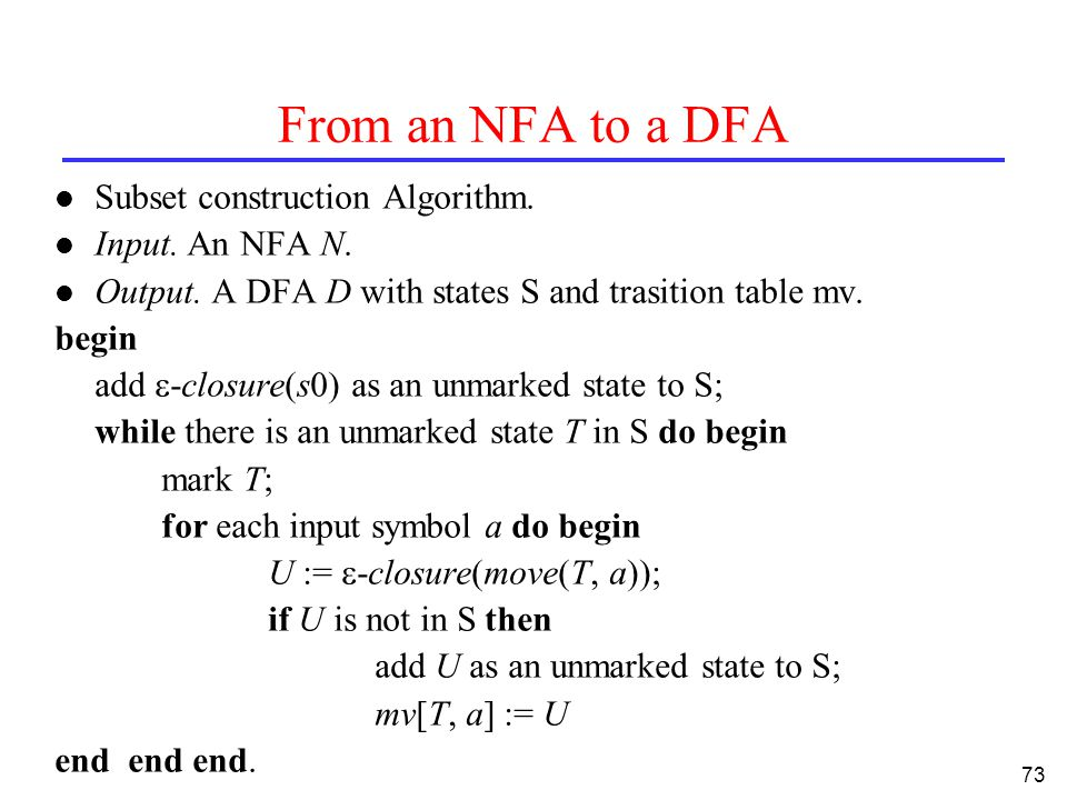 73 From an NFA to a DFA l Subset construction Algorithm.