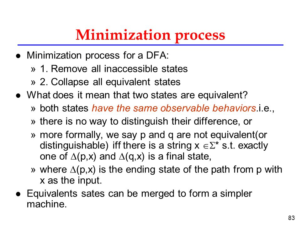 83 Minimization process l Minimization process for a DFA: »1.