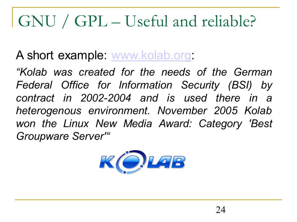 24 GNU / GPL – Useful and reliable.