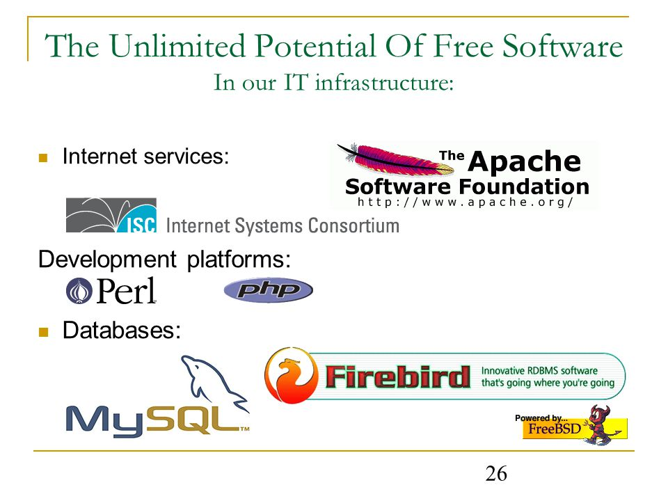 26 The Unlimited Potential Of Free Software In our IT infrastructure: Internet services: Development platforms: Databases: